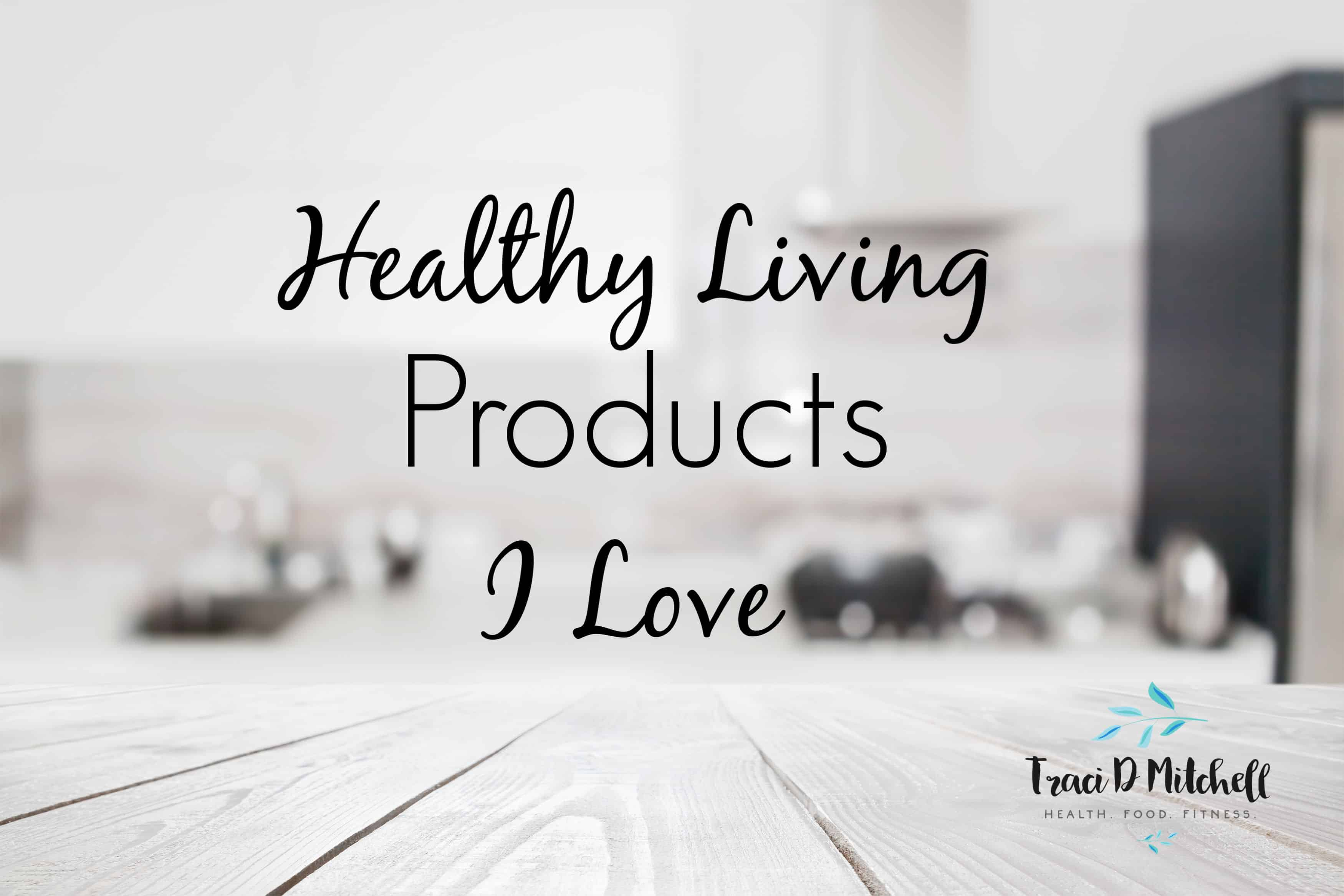 Healthy Living Products I Love