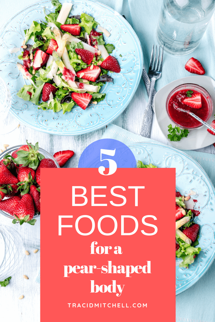 The 5 Best Foods for a Pear Shaped Body | Traci D Mitchell