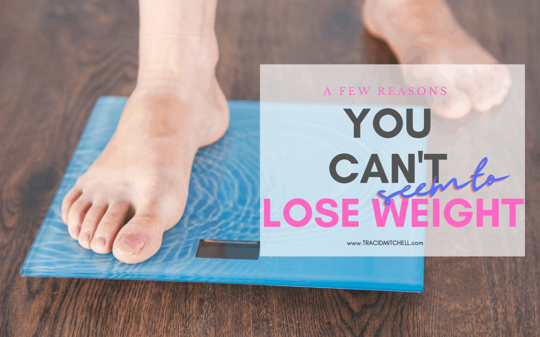 Why You Just Can't Seem to Lose Weight